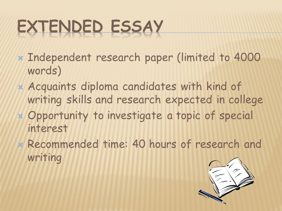  Independent research paper (limited to 4000 words)  Acquaints diploma candidates with kind of writing skills and research expected in college  Opportunity to investigate a topic of special interest  Recommended time: 40 hours of research and writing