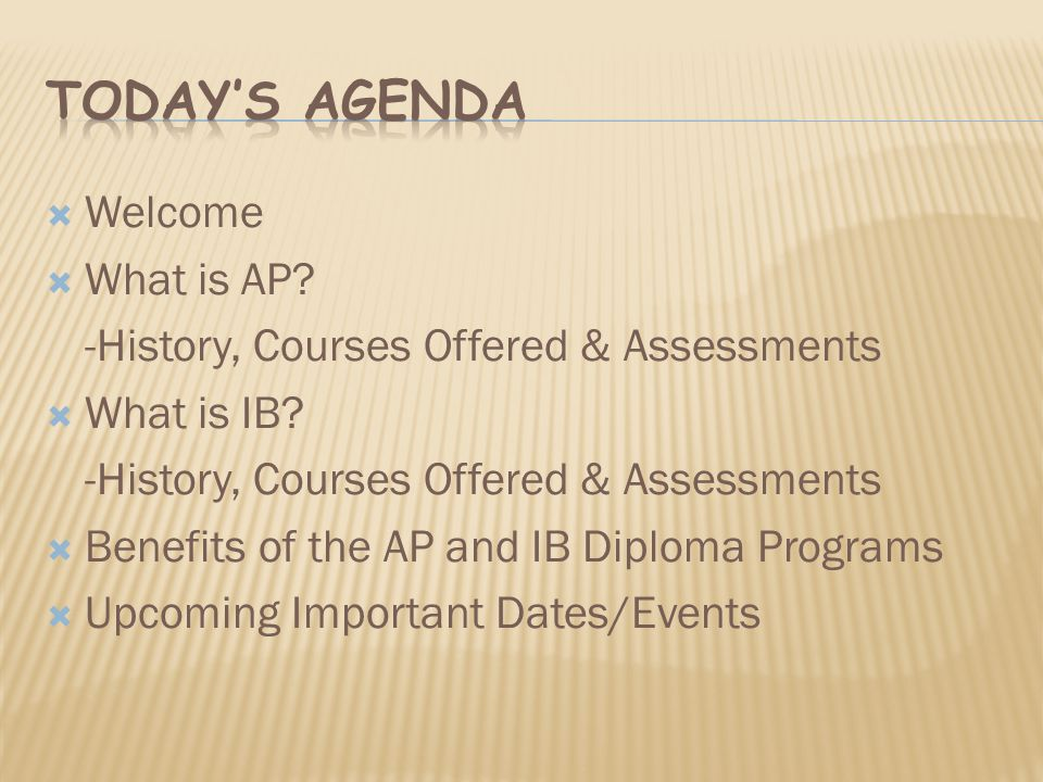  Welcome  What is AP. -History, Courses Offered & Assessments  What is IB.