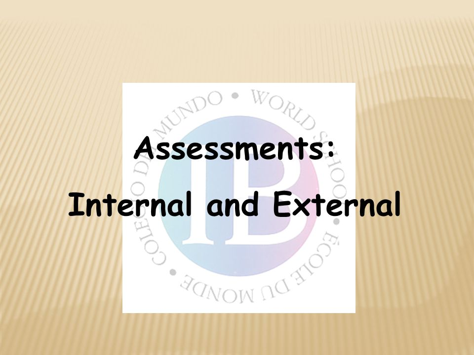 Assessments: Internal and External