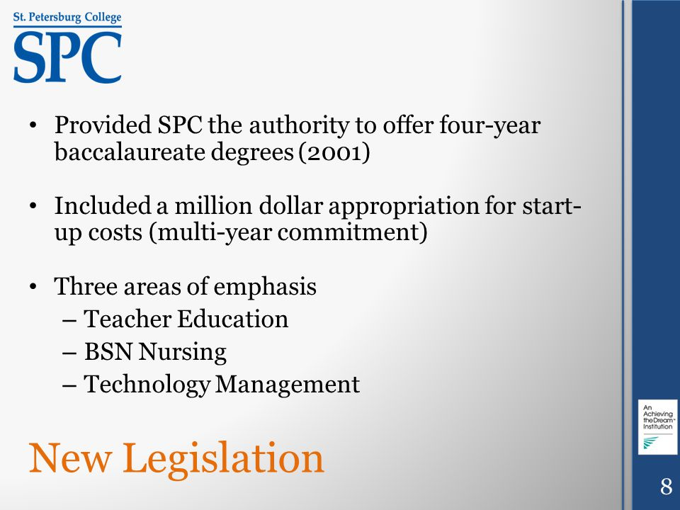 New Legislation Provided SPC the authority to offer four-year baccalaureate degrees (2001) Included a million dollar appropriation for start- up costs (multi-year commitment) Three areas of emphasis – Teacher Education – BSN Nursing – Technology Management 8