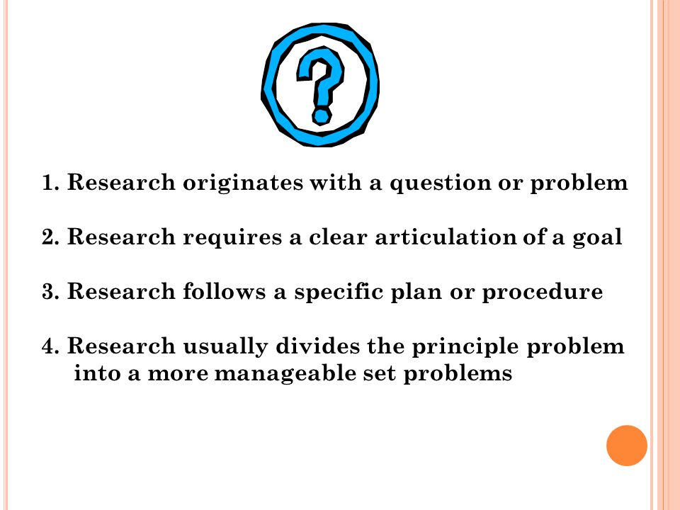 1. Research originates with a question or problem 2.