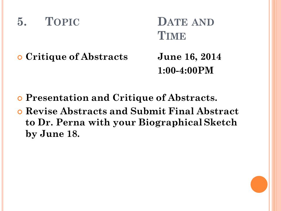 5.T OPIC D ATE AND T IME Critique of AbstractsJune 16, 2014 1:00-4:00PM Presentation and Critique of Abstracts.