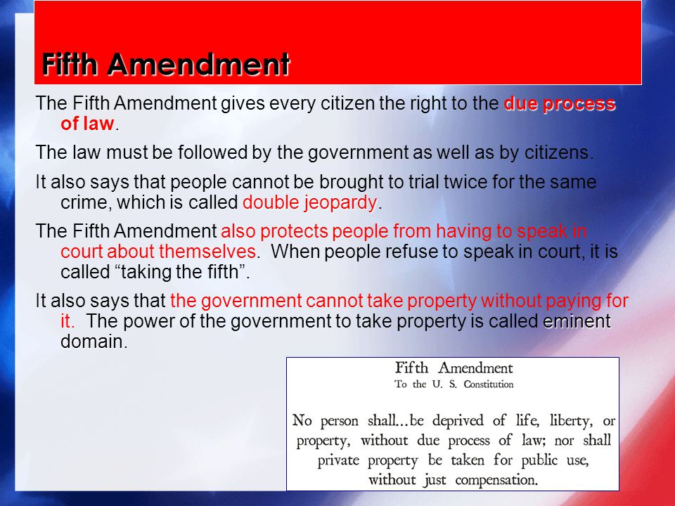 due process of law. The Fifth Amendment gives every citizen the right to the due process of law.