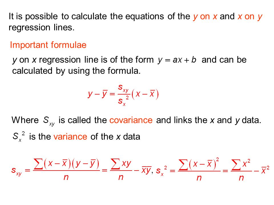 It is possible to calculate the equations of the y on x and x on y regression lines. Important formulae y on x regression line is of the form and can