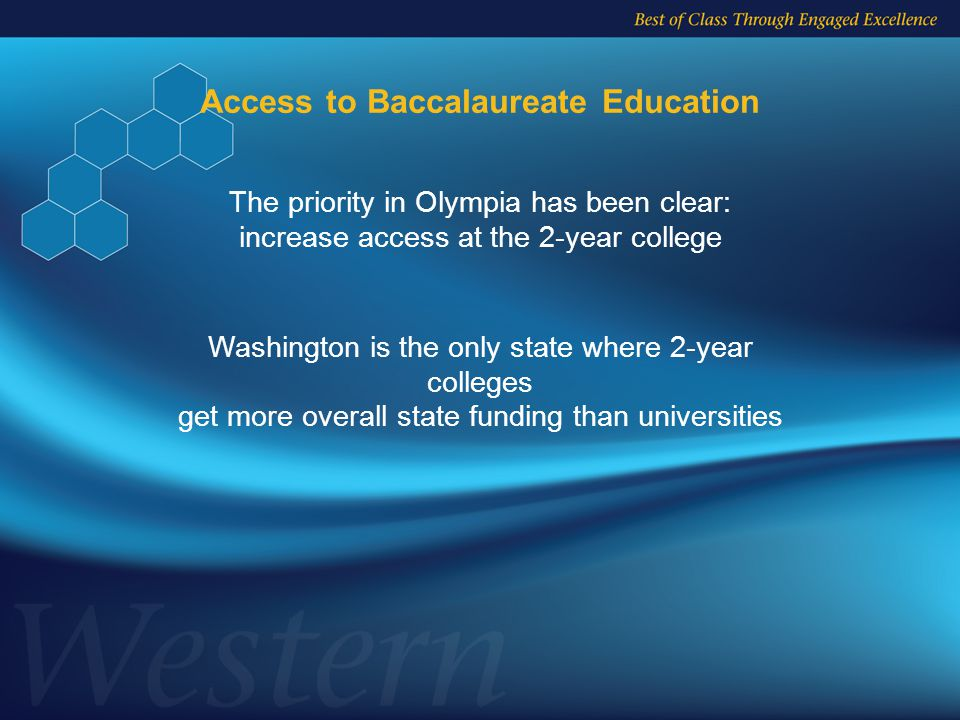 Access to Baccalaureate Education Washington is the only state where 2-year colleges get more overall state funding than universities The priority in Olympia has been clear: increase access at the 2-year college