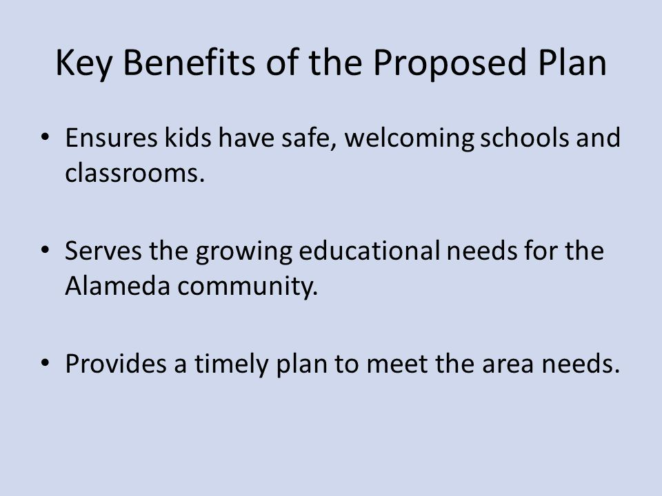 Key Benefits of the Proposed Plan Ensures kids have safe, welcoming schools and classrooms.