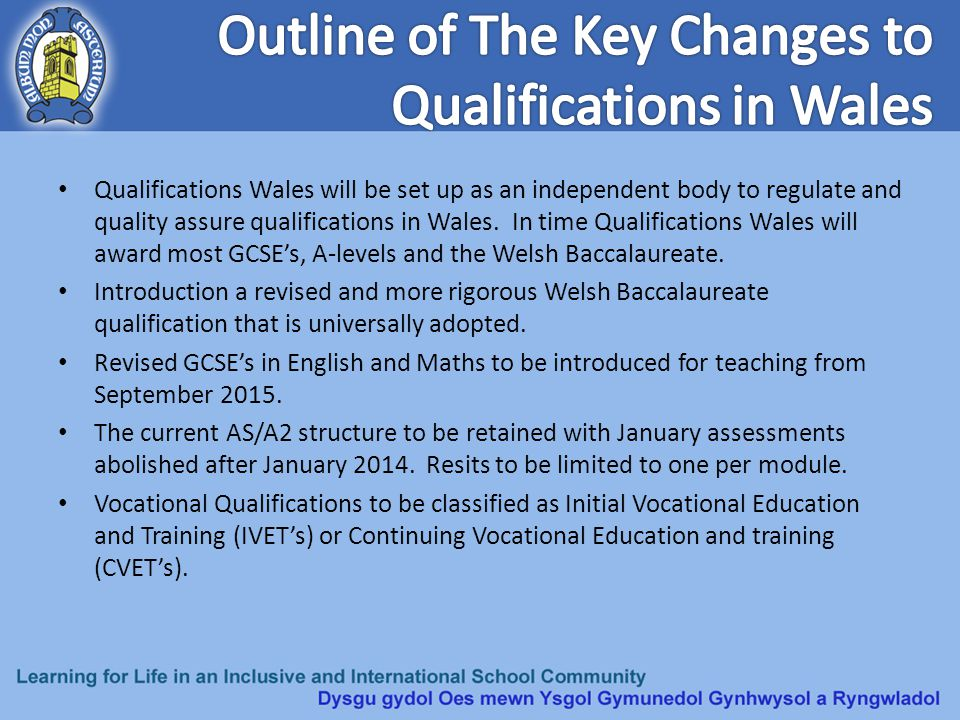 Qualifications Wales will be set up as an independent body to regulate and quality assure qualifications in Wales. In time Qualifications Wales will a