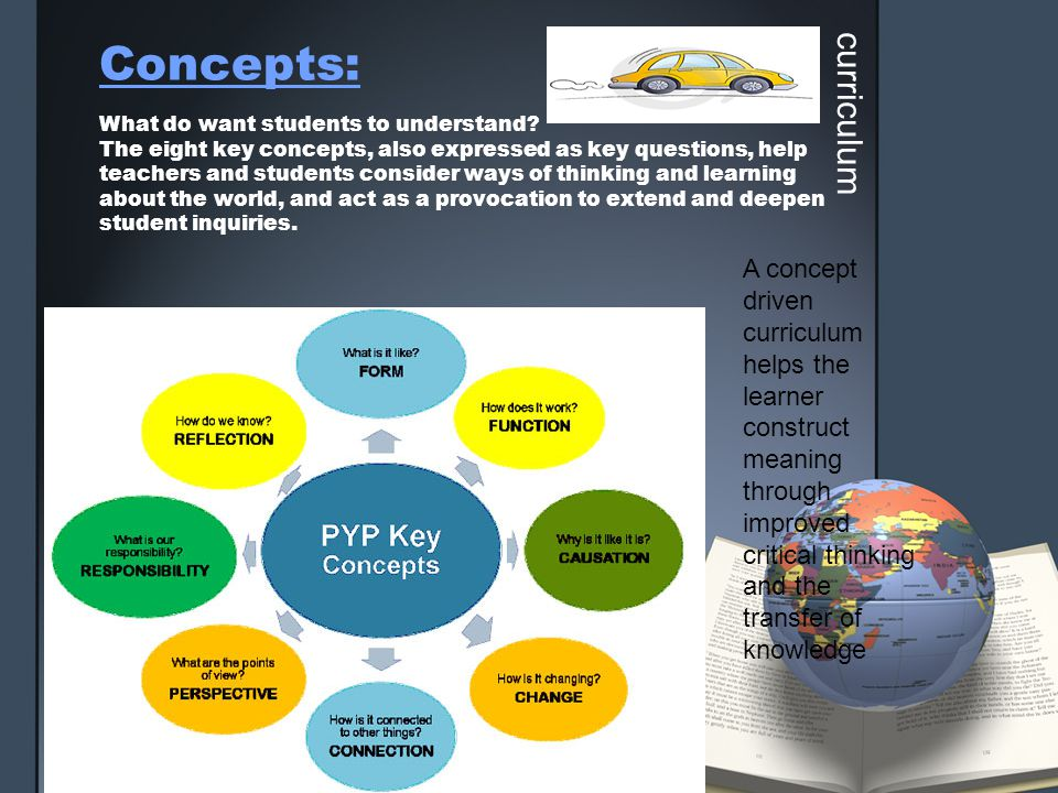 Concepts: What do want students to understand? The eight key concepts, also expressed as key questions, help teachers and students consider ways of th