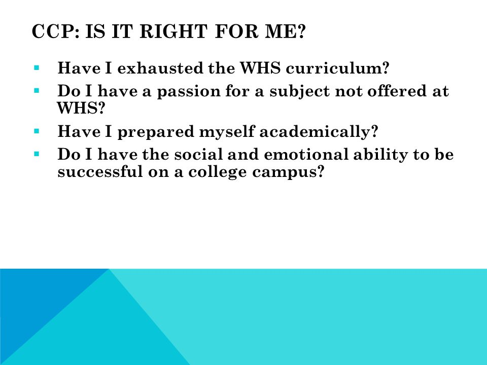 CCP: IS IT RIGHT FOR ME.  Have I exhausted the WHS curriculum.