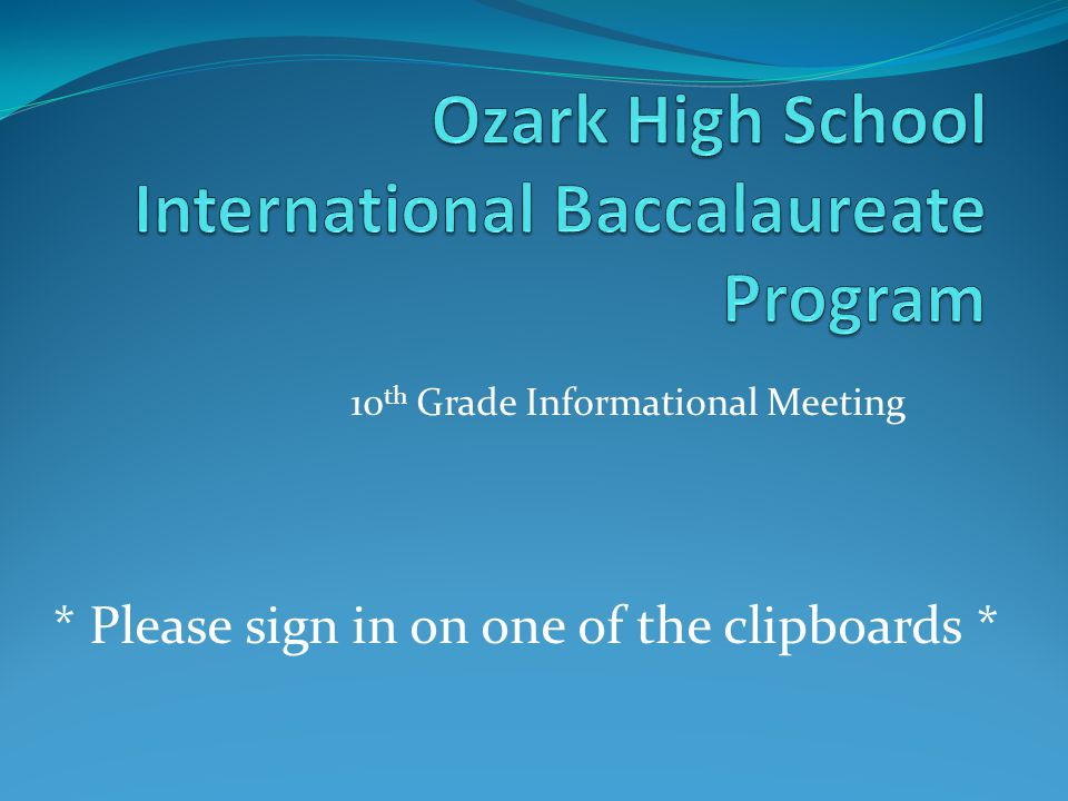 10 th Grade Informational Meeting * Please sign in on one of the clipboards *