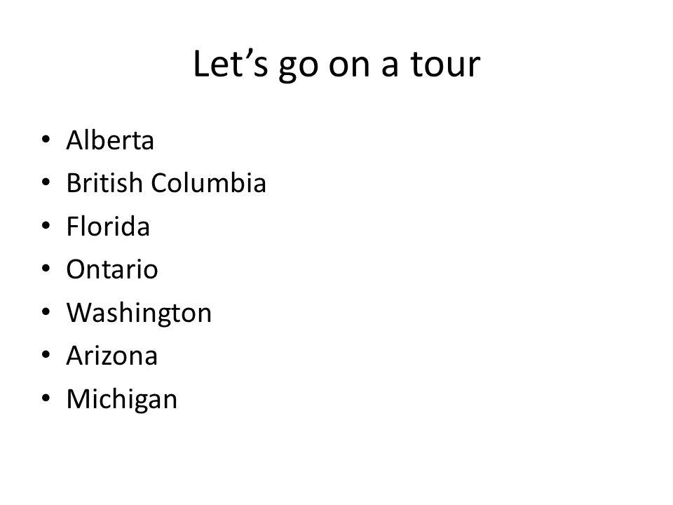 Let's go on a tour Alberta British Columbia Florida Ontario Washington Arizona Michigan