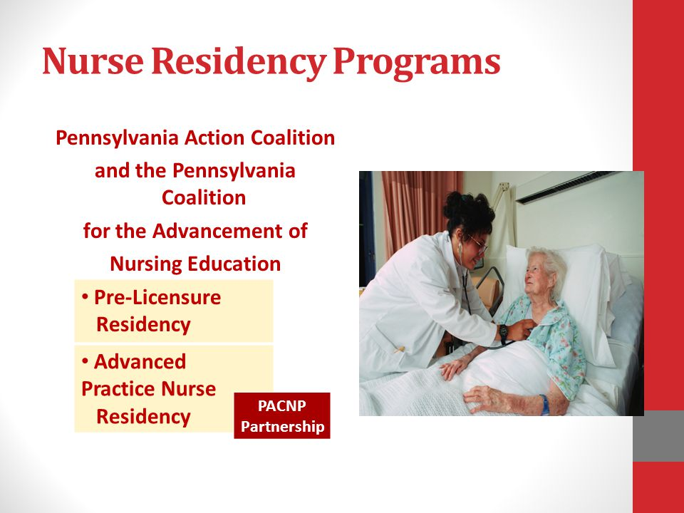 Nurse Residency Programs Pennsylvania Action Coalition and the Pennsylvania Coalition for the Advancement of Nursing Education Pre-Licensure Residency Advanced Practice Nurse Residency PACNP Partnership