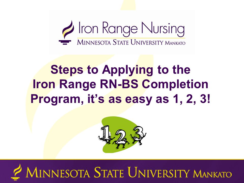 Steps to Applying to the Iron Range RN-BS Completion Program, it's as easy as 1, 2, 3!