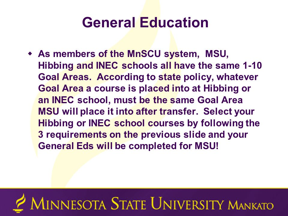 General Education  As members of the MnSCU system, MSU, Hibbing and INEC schools all have the same 1-10 Goal Areas.