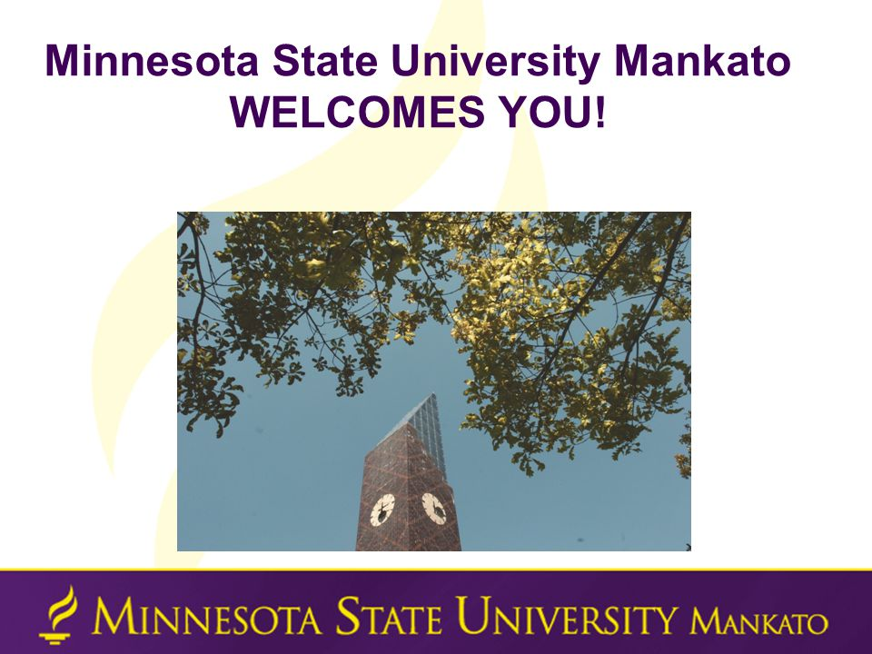 Minnesota State University Mankato WELCOMES YOU!