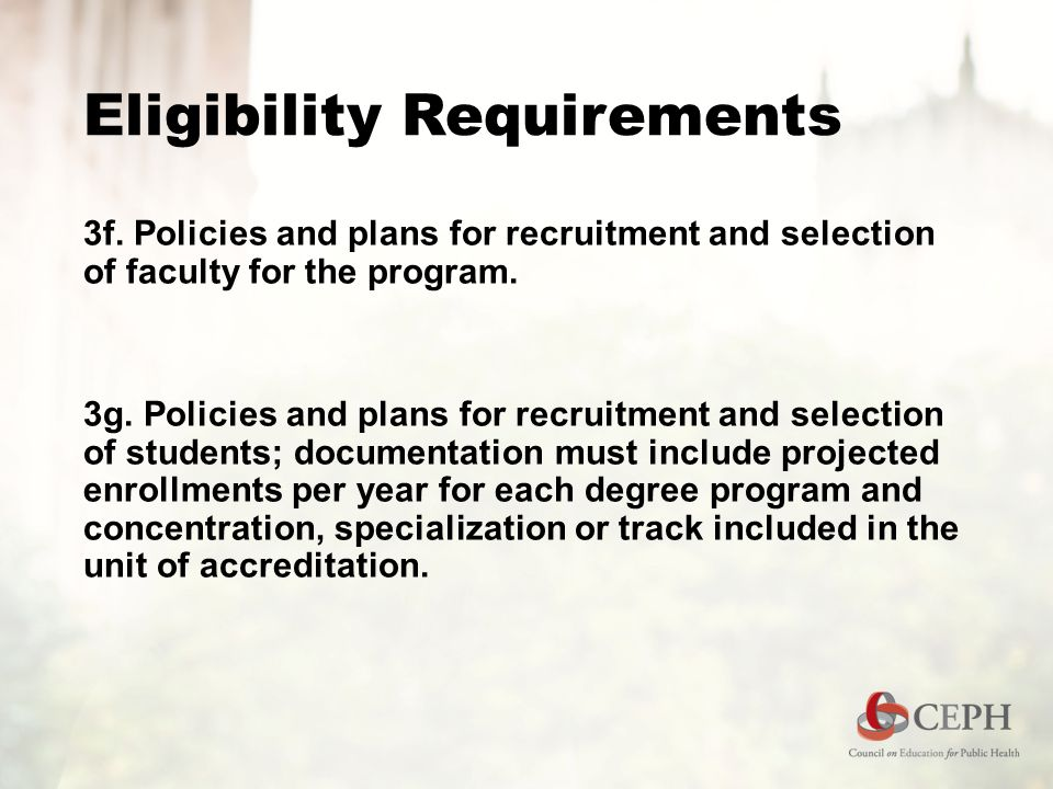 Eligibility Requirements 3f. Policies and plans for recruitment and selection of faculty for the program. 3g. Policies and plans for recruitment and s