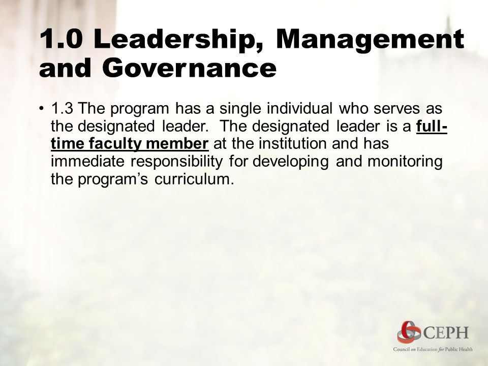 1.0 Leadership, Management and Governance 1.3 The program has a single individual who serves as the designated leader. The designated leader is a full