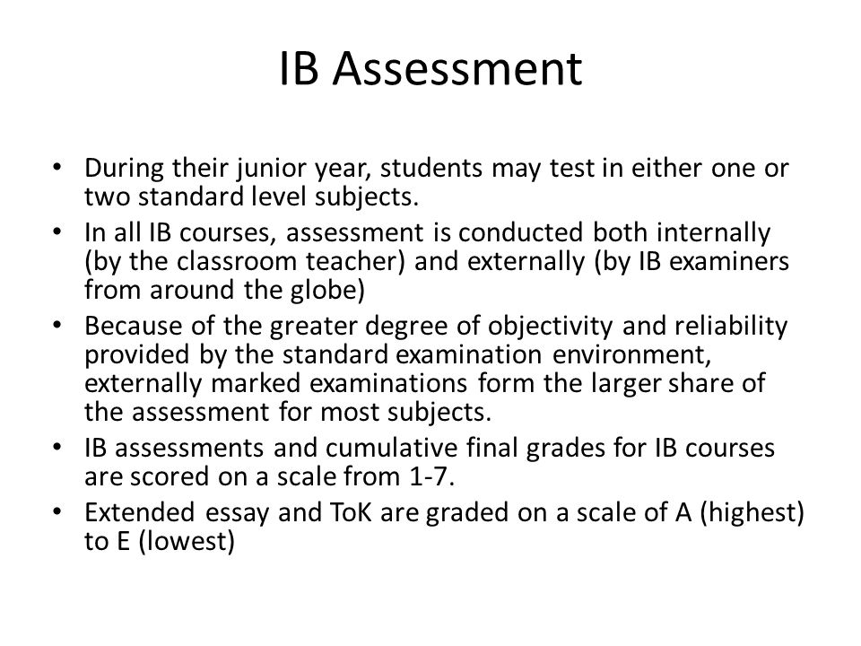 IB Assessment During their junior year, students may test in either one or two standard level subjects.
