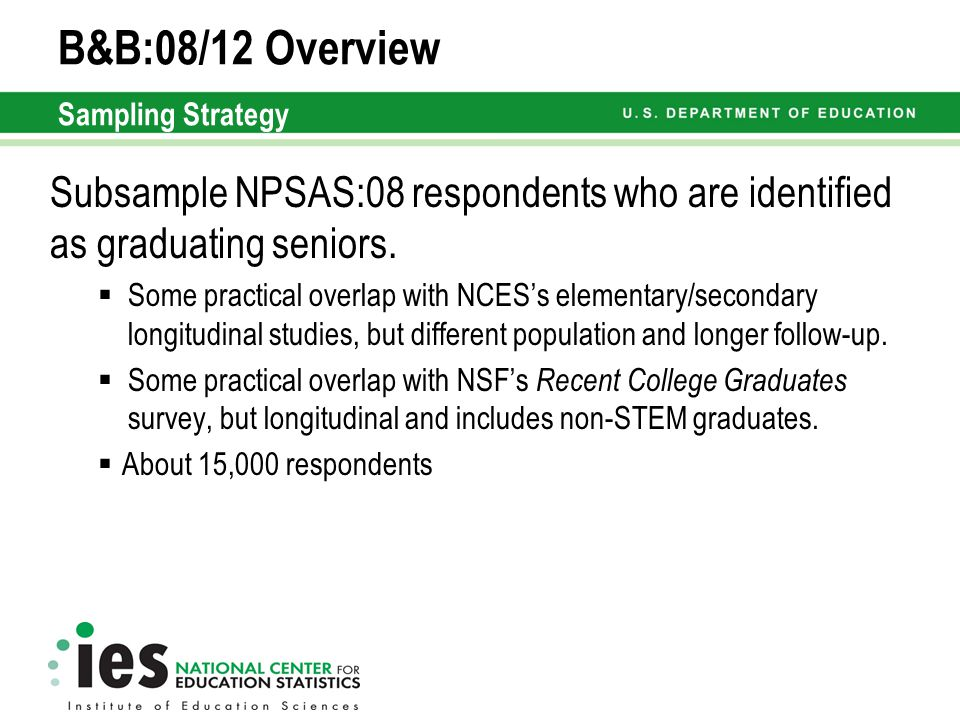 B&B:08/12 Overview Sampling Strategy Subsample NPSAS:08 respondents who are identified as graduating seniors.