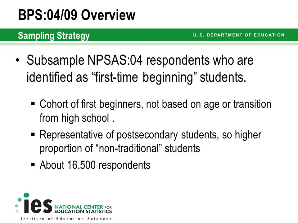 BPS:04/09 Overview Sampling Strategy Subsample NPSAS:04 respondents who are identified as first-time beginning students.