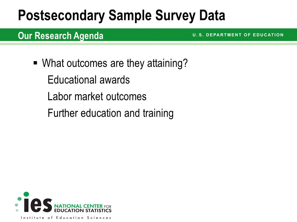 Postsecondary Sample Survey Data Our Research Agenda  What outcomes are they attaining.