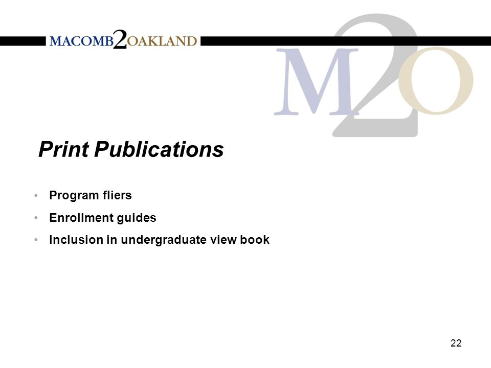 Print Publications 22 Program fliers Enrollment guides Inclusion in undergraduate view book