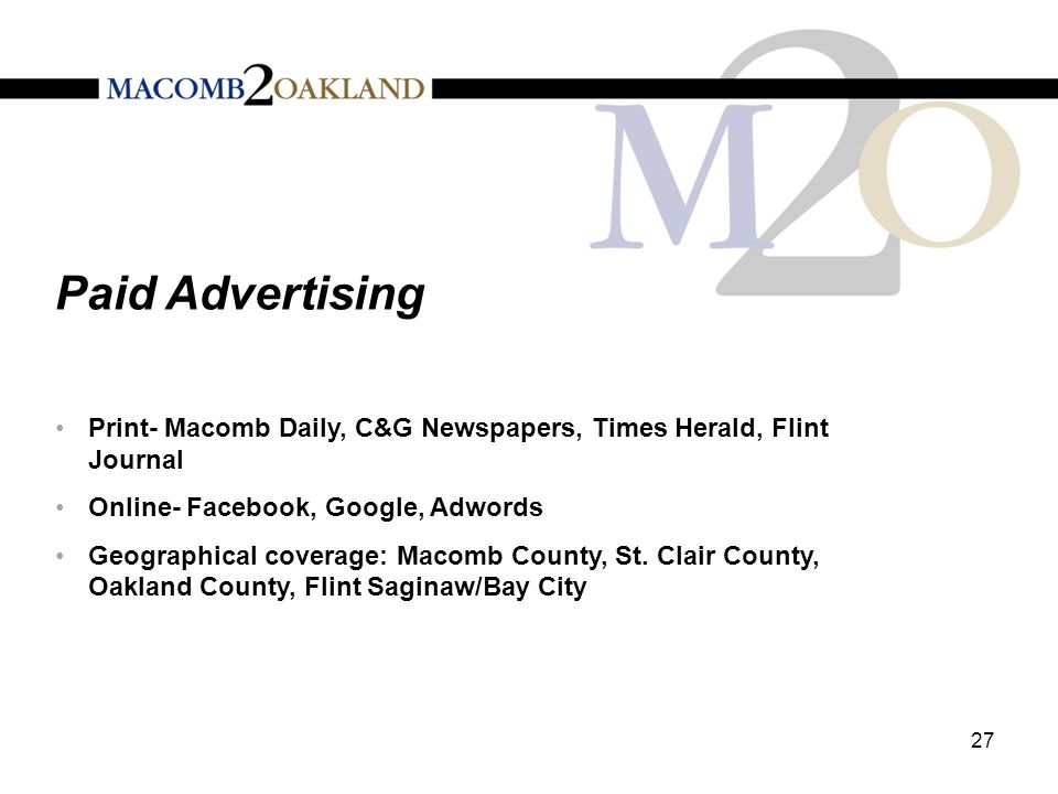 Paid Advertising 27 Print- Macomb Daily, C&G Newspapers, Times Herald, Flint Journal Online- Facebook, Google, Adwords Geographical coverage: Macomb County, St.