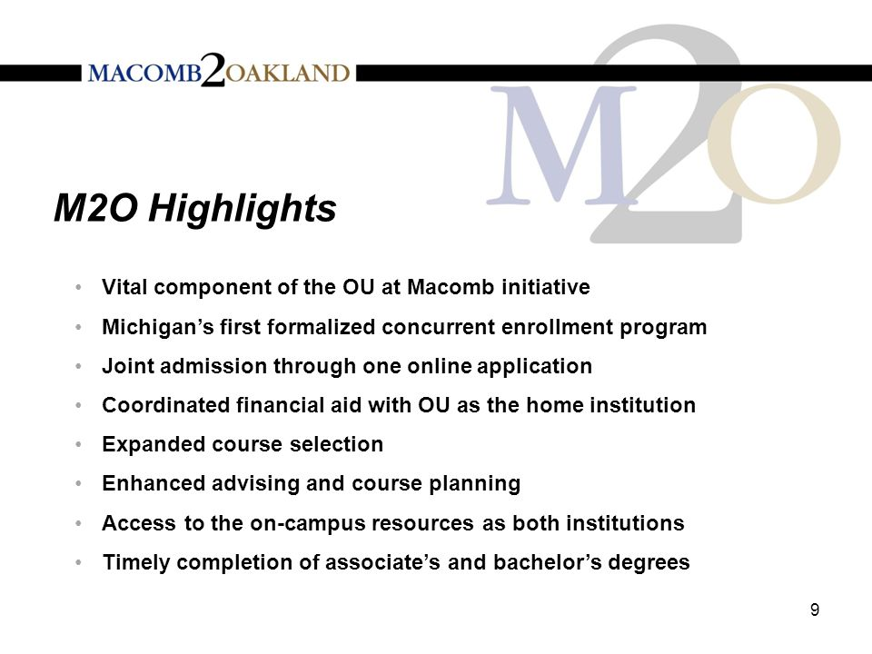 M2O Implementation Steering Committee and Implementation Team Memo of Understanding Macomb and OU Communication Plan Admissions Application Online and Processes Defined Financial Aid Consortium Agreement Advising, Orientation and Program Guides Course Data Exchange (EDI) Registration and Records Resources and Budget 10