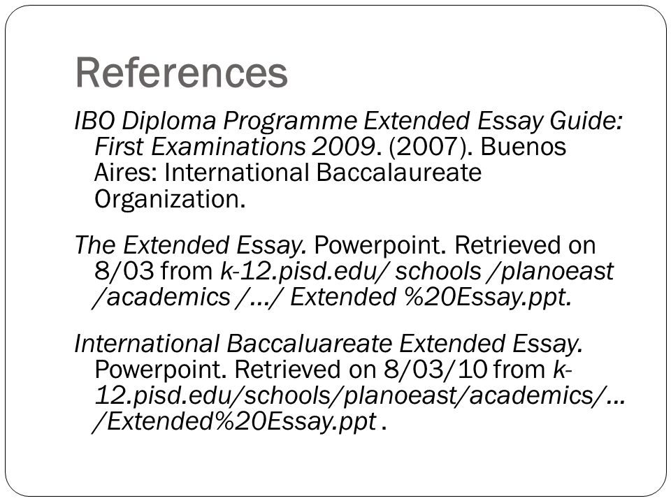 References IBO Diploma Programme Extended Essay Guide: First Examinations 2009.