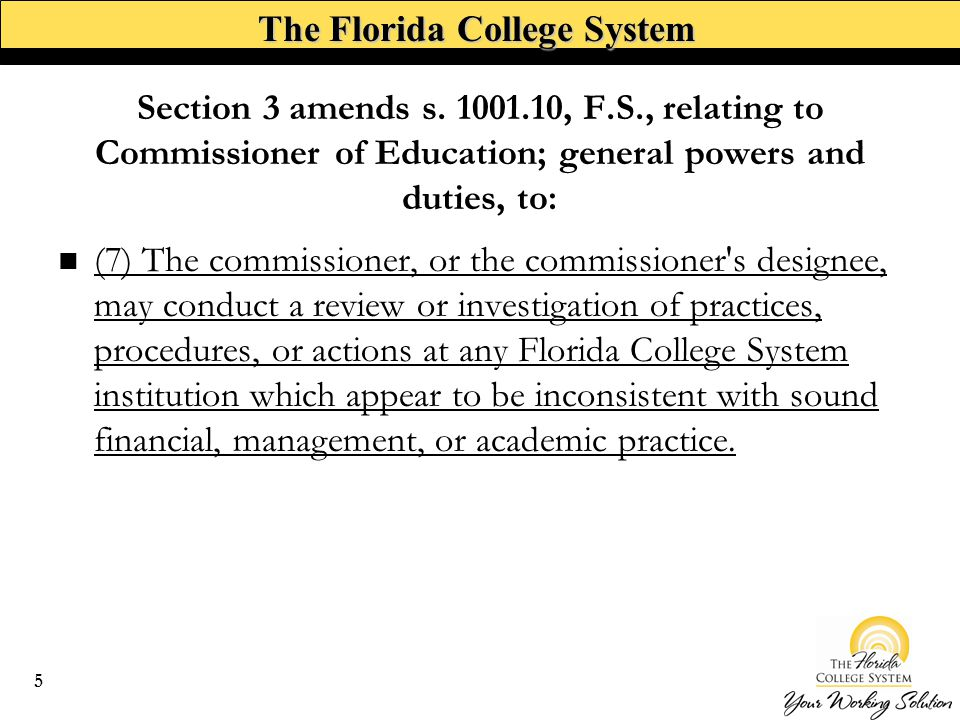 The Florida College System (7) The commissioner, or the commissioner s designee, may conduct a review or investigation of practices, procedures, or actions at any Florida College System institution which appear to be inconsistent with sound financial, management, or academic practice.