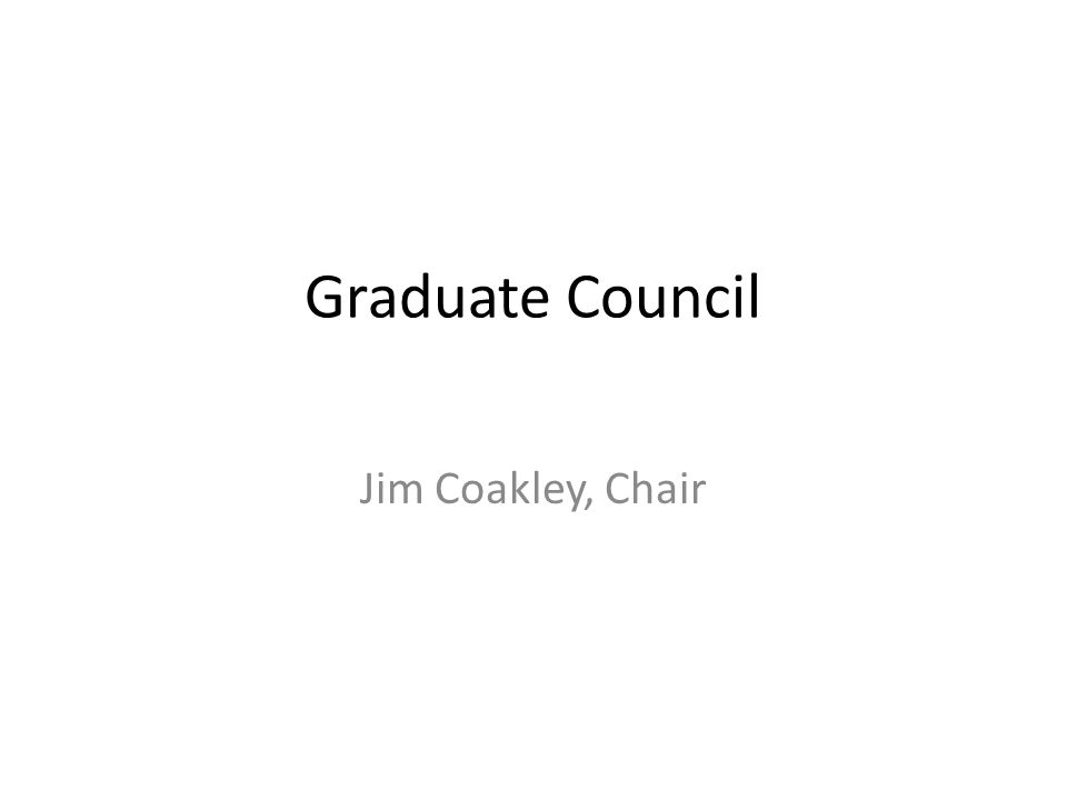Graduate Council Jim Coakley, Chair