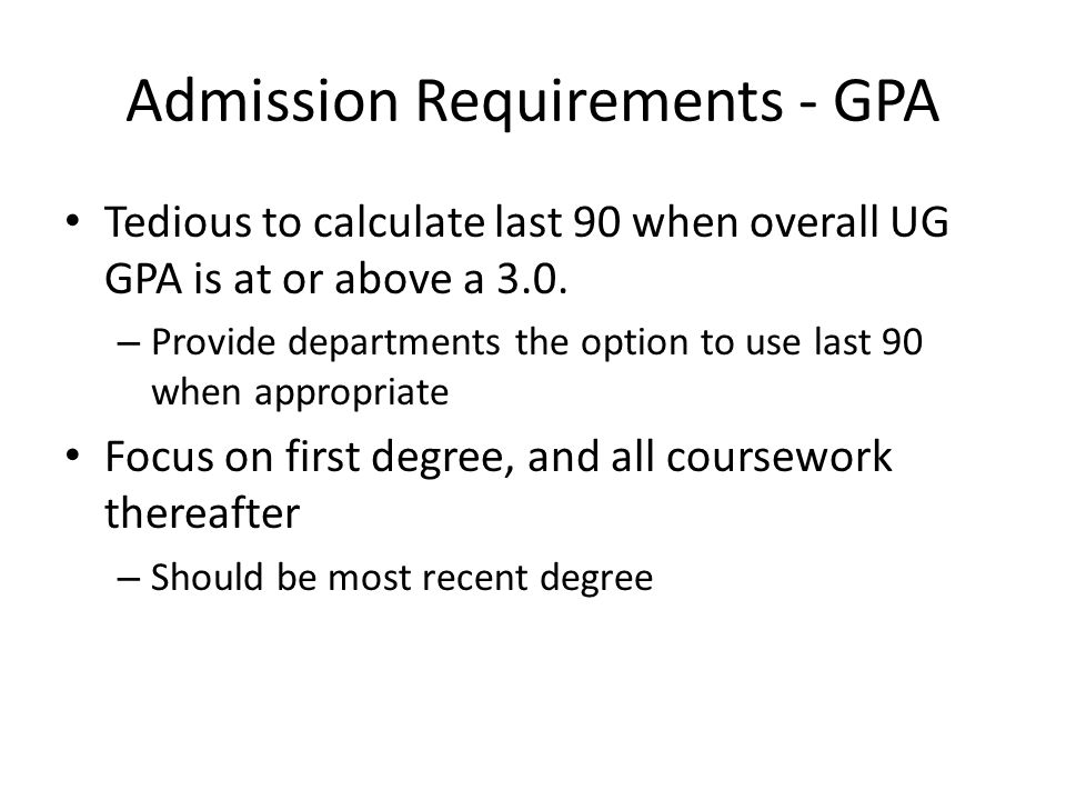 Admission Requirements - GPA Proposed – part 1: – a cumulative GPA of at least 3.00 on the most recent baccalaureate degree.
