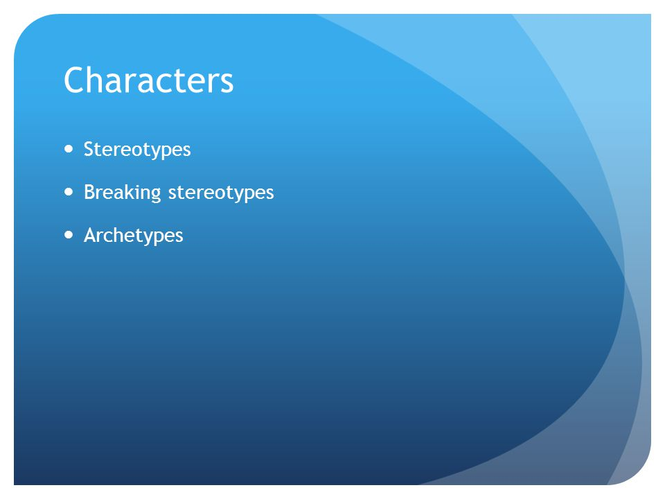 Characters Stereotypes Breaking stereotypes Archetypes