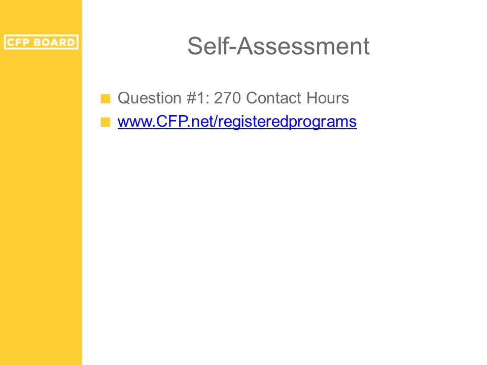 Self-Assessment ■ Question #1: 270 Contact Hours ■ www.CFP.net/registeredprograms www.CFP.net/registeredprograms