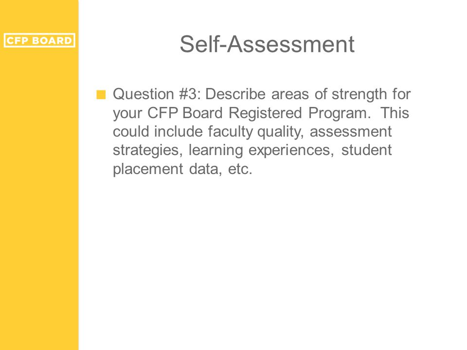 Self-Assessment ■ Question #3: Describe areas of strength for your CFP Board Registered Program. This could include faculty quality, assessment strate