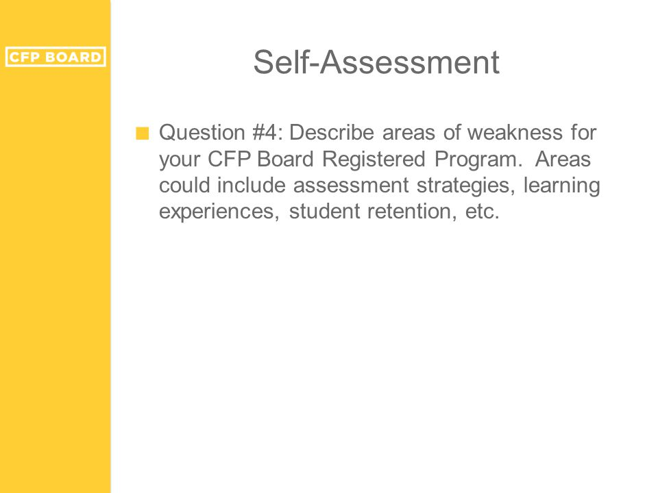 Self-Assessment ■ Question #4: Describe areas of weakness for your CFP Board Registered Program. Areas could include assessment strategies, learning e