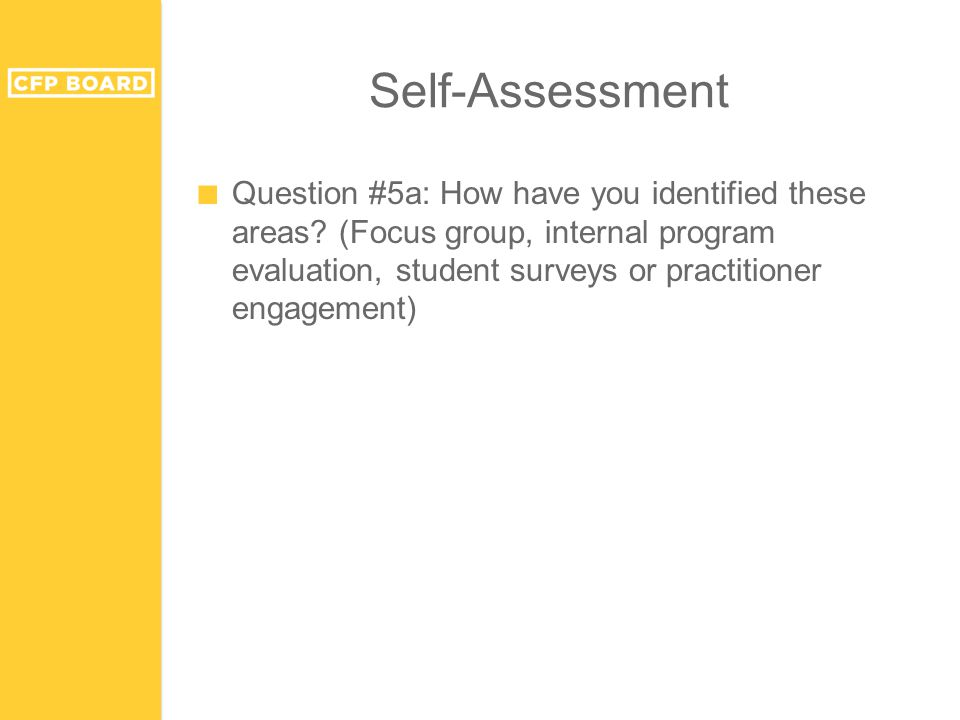 Self-Assessment ■ Question #5a: How have you identified these areas? (Focus group, internal program evaluation, student surveys or practitioner engage