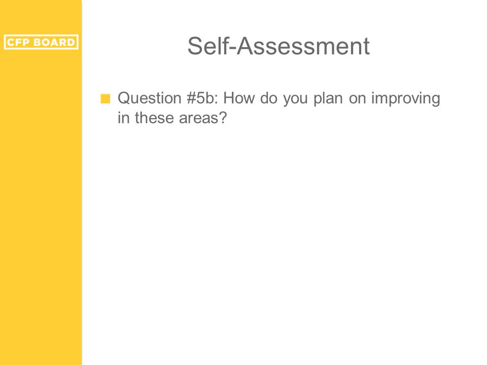 Self-Assessment ■ Question #5b: How do you plan on improving in these areas?