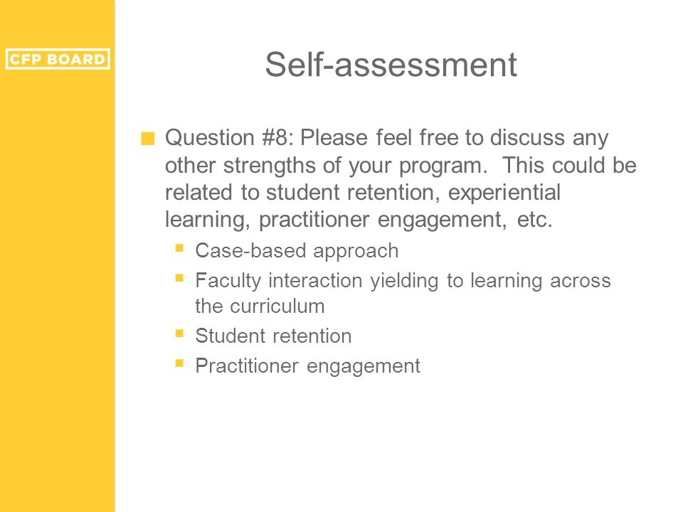 Self-assessment ■ Question #8: Please feel free to discuss any other strengths of your program. This could be related to student retention, experienti