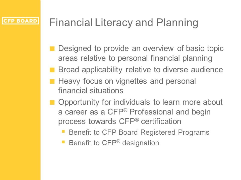 Financial Literacy and Planning ■ Designed to provide an overview of basic topic areas relative to personal financial planning ■ Broad applicability r