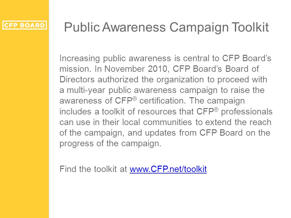 Public Awareness Campaign Toolkit Increasing public awareness is central to CFP Board's mission.