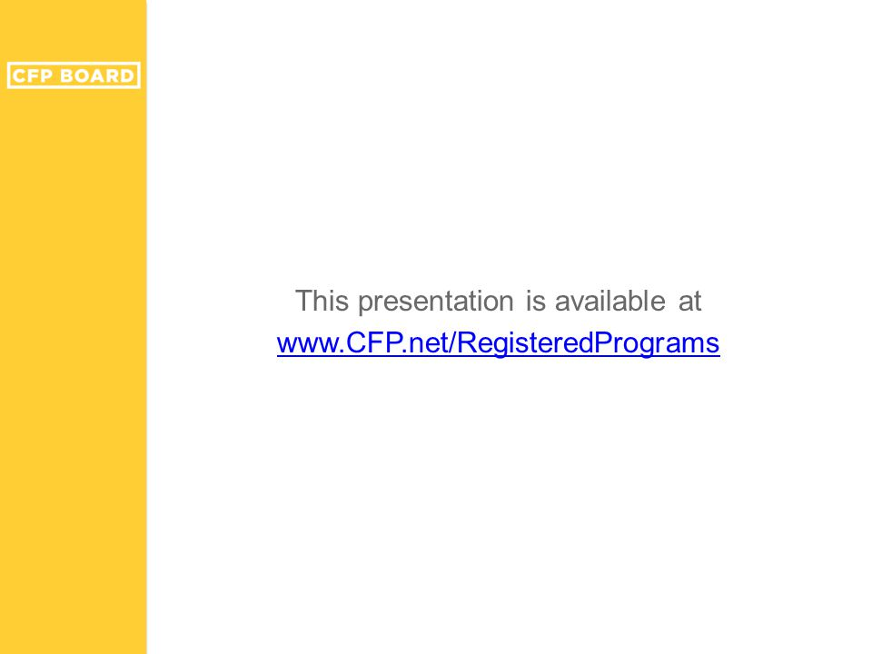 This presentation is available at www.CFP.net/RegisteredPrograms