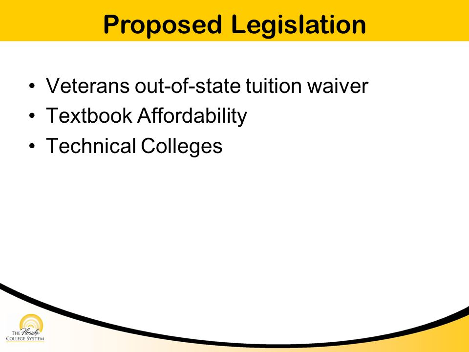 Proposed Legislation Veterans out-of-state tuition waiver Textbook Affordability Technical Colleges