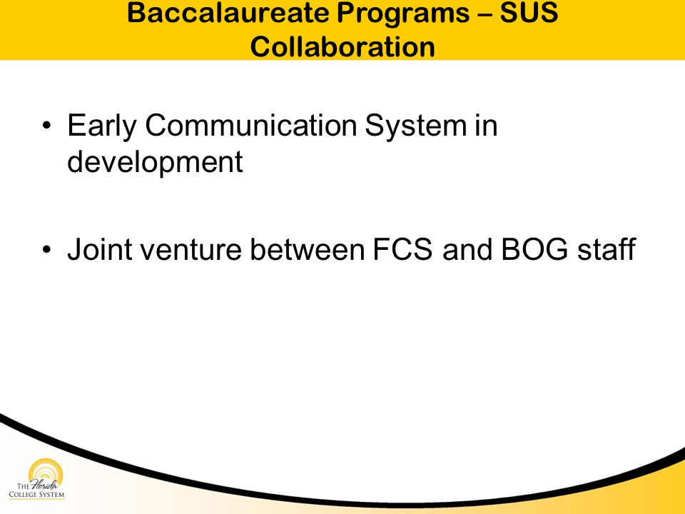 Baccalaureate Programs – SUS Collaboration Early Communication System in development Joint venture between FCS and BOG staff
