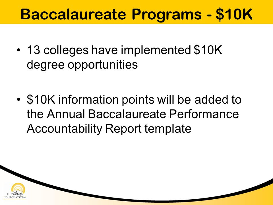 Baccalaureate Programs - $10K 13 colleges have implemented $10K degree opportunities $10K information points will be added to the Annual Baccalaureate Performance Accountability Report template