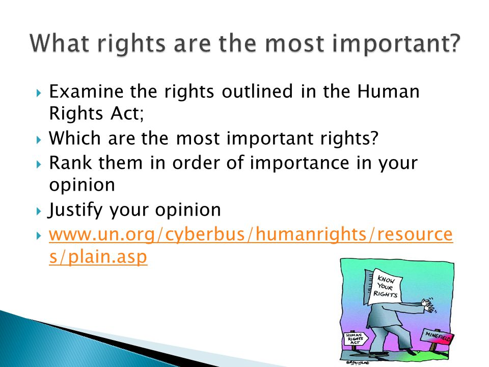  Examine the rights outlined in the Human Rights Act;  Which are the most important rights.