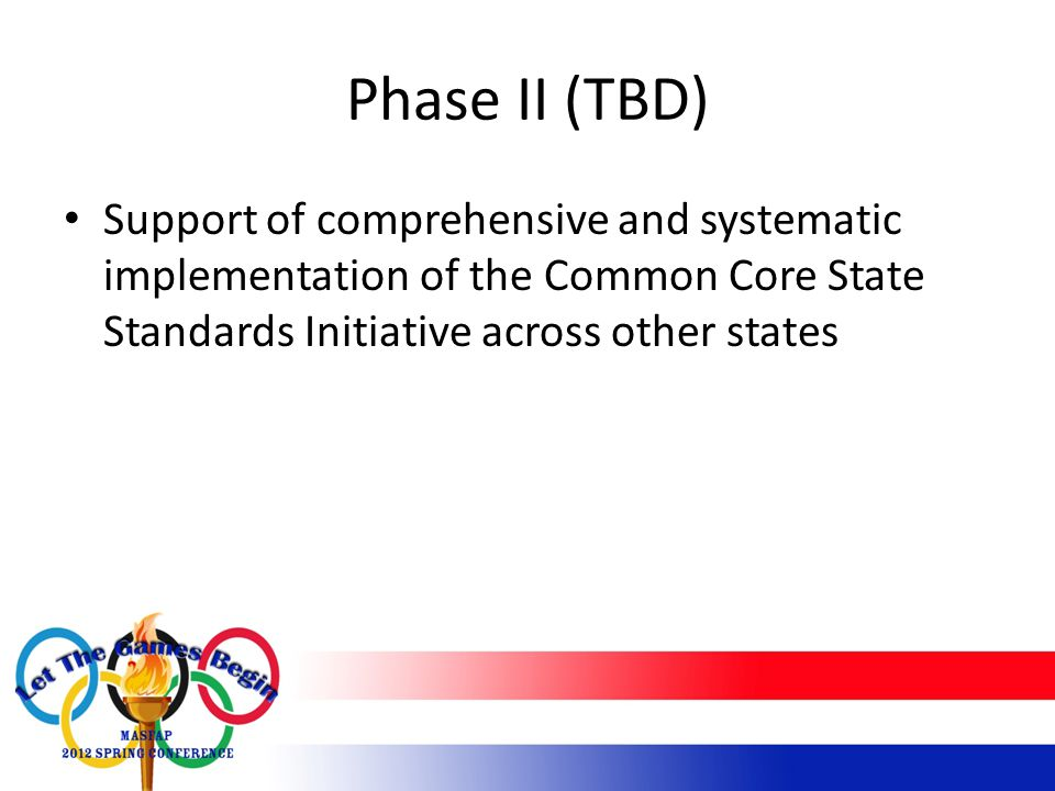 Phase II (TBD) Support of comprehensive and systematic implementation of the Common Core State Standards Initiative across other states