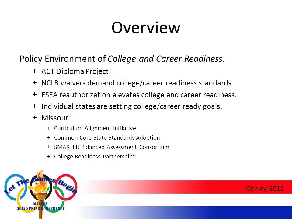 Overview Policy Environment of College and Career Readiness: +ACT Diploma Project +NCLB waivers demand college/career readiness standards.