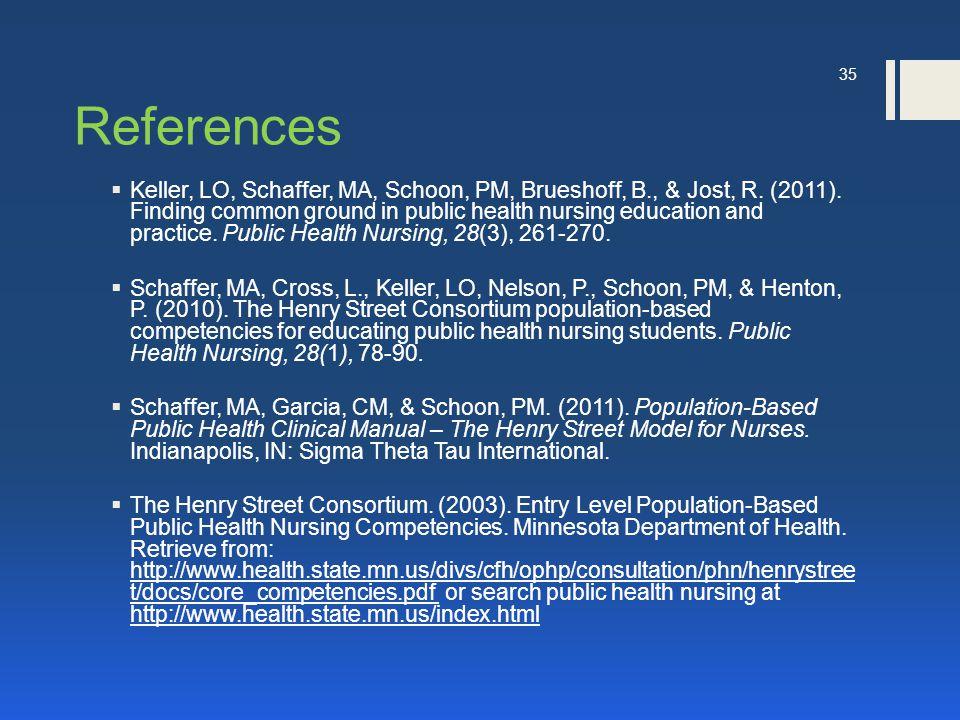 References  Keller, LO, Schaffer, MA, Schoon, PM, Brueshoff, B., & Jost, R. (2011). Finding common ground in public health nursing education and prac