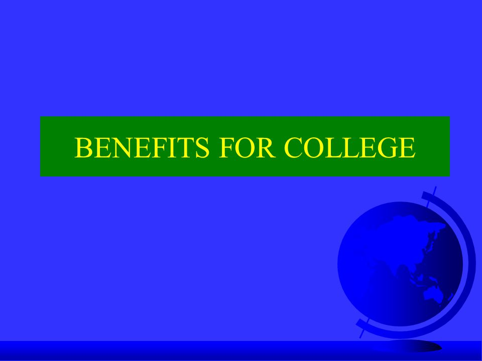 BENEFITS FOR COLLEGE